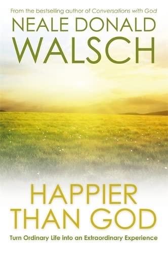 9781848505193: Happier than God: Turn Ordinary Life into an Extraordinary Experience