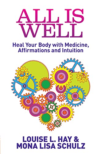 9781848505506: All Is Well: Heal Your Body with Medicine, Affirmations and Intuition