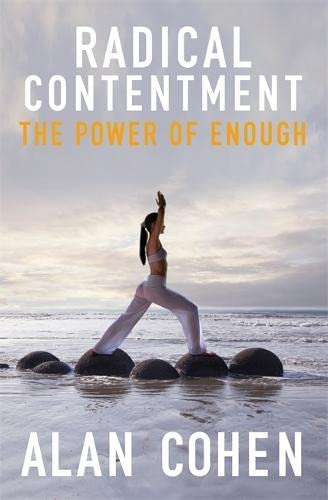Radical Contentment: The Power of Enough: Alan Cohen