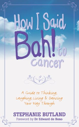 9781848505919: How I Said Bah! to Cancer: A Guide to Thinking, Laughing, Living and Dancing Your Way Through