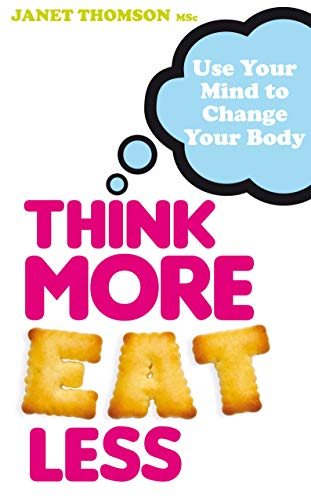 9781848507128: Think More, Eat Less: Use Your Mind to Change Your Body