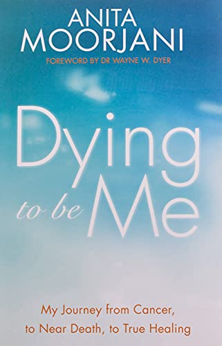 9781848507838: Dying to Be Me: My Journey from Cancer, to Near Death, to True Healing