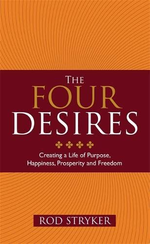 9781848508262: The Four Desires: Creating a Life of Purpose, Happiness, Prosperity and Freedom