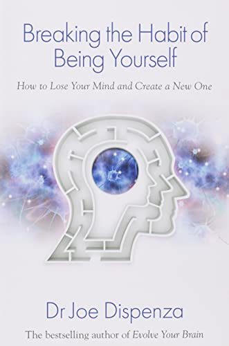 9781848508569: Breaking the Habit of Being Yourself: How To Lose Your Mind And Create A New One