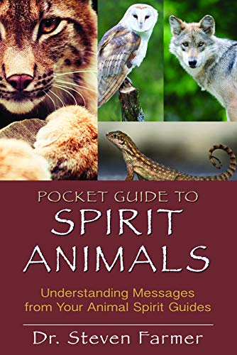 Pocket Guide to Spirit Animals: Understanding Messages from Your Animal Spirit Guides. Steven ...