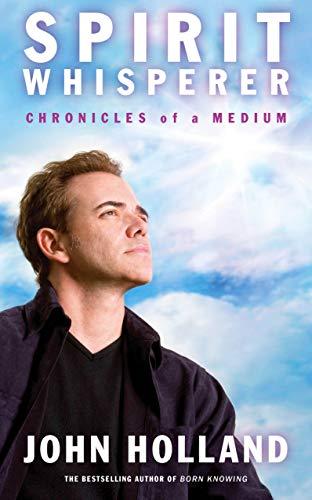 The Spirit Whisperer: Chronicles of a Medium. John Holland: Holland, John