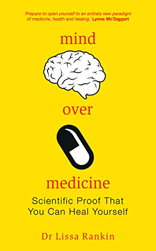 9781848509603: Mind Over Medicine: Scientific Proof That You Can Heal Yourself