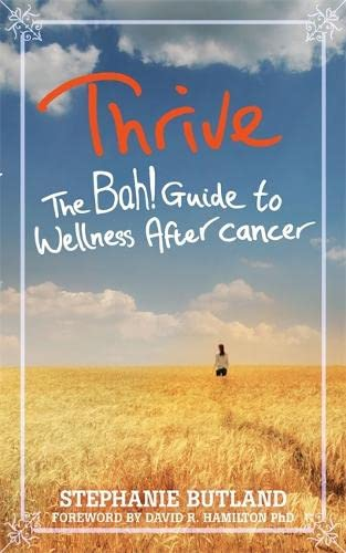 Thrive: The Bah! Guide to Wellness After cancer: Butland, Stephanie
