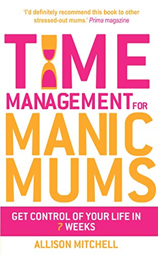9781848509672: Time Management For Manic Mums: Get Control of Your Life in 7 Weeks