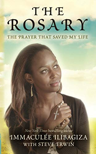 The Rosary: The Prayer That Saved My Life: Steve Erwin (author) Immaculà  e Ilibagiza (author)