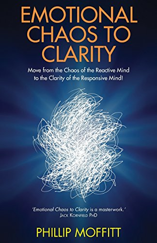 9781848509979: Emotional Chaos to Clarity: Move from the Chaos of the Reactive Mind to the Clarity of the Responsive Mind!