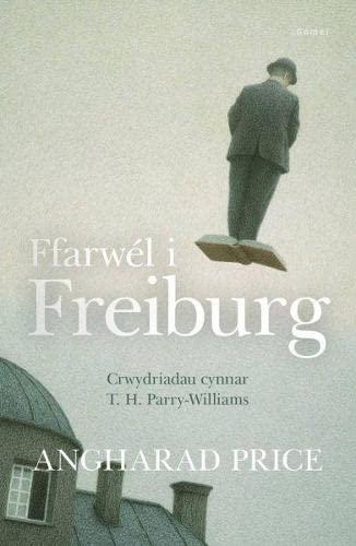 Ffarwel I Freiburg - Crwydriadau Cynnar T.: Angharad Price
