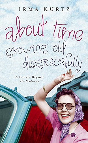 9781848540231: About Time - Growing Old Disgracefully
