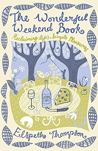 9781848540460: The Wonderful Weekend Book: Reclaiming Life's Simple Pleasures