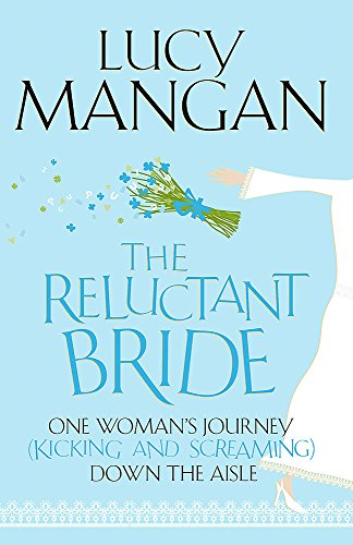 9781848540699: The Reluctant Bride: One Woman's Journey (Kicking and Screaming) Down the Aisle