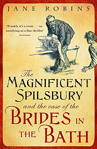 The Magnificent Spilsbury and the Case of the Brides in the Bath. Jane Robins: Robins, Jane