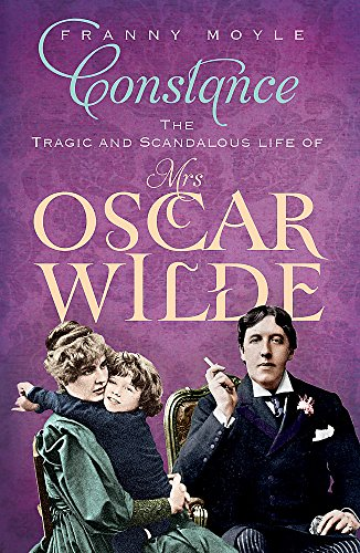 9781848541641: Constance: The Tragic and Scandalous Life of Mrs Oscar Wilde