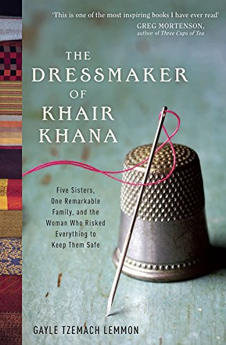 9781848545557: The Dressmaker of Khair Khana: Five Sisters, One Remarkable Family, and the Woman Who Risked Everything to Keep Them Safe. Gayle Tzemach Lemmon