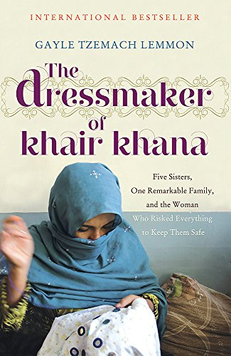 9781848545564: The Dressmaker of Khair Khana: Five Sisters, One Remarkable Family, and the Woman Who Risked Everything to Keep Them Safe. Gayle Tzemach Lemmon