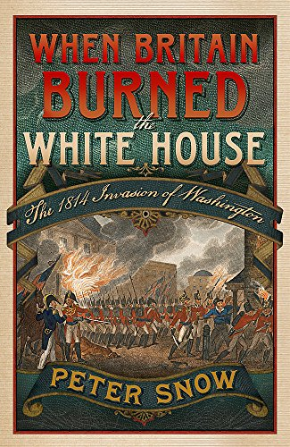 9781848546110: When Britain Burned the White House: The 1814 Invasion of Washington
