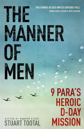 The Manner of Men: 9 PARA's Heroic D-Day Mission: Tootal, Stuart