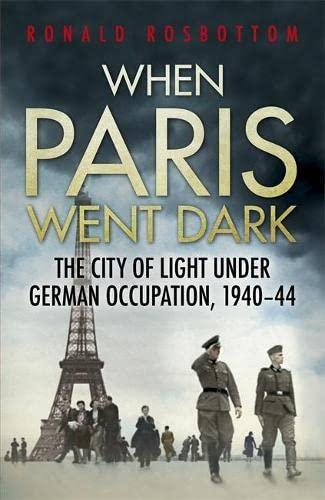 9781848547377: When Paris Went Dark: The City of Light Under German Occupation, 1940-44