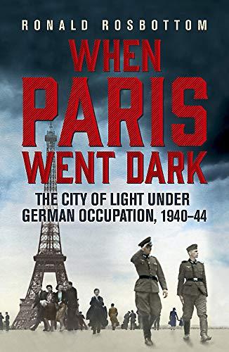 9781848547391: When Paris Went Dark: The City of Light Under German Occupation, 1940-44