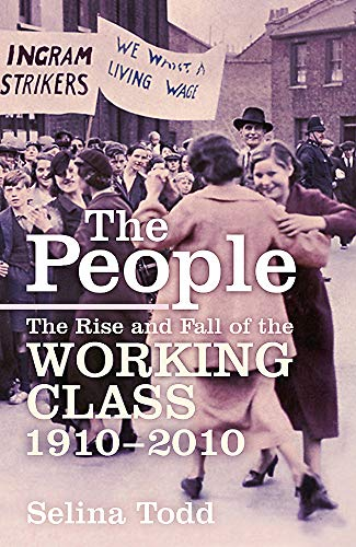 The People: A History of the Working Class in the Twentieth Century from 1918: Todd, Selina