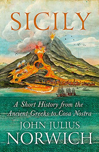 Sicily: A Short History, from the Greeks to Cosa Nostra: Norwich, John Julius