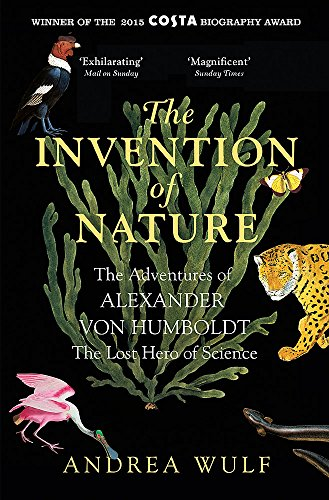 9781848549005: The Invention of Nature: The Adventures of Alexander von Humboldt, the Lost Hero of Science: Costa & Royal Society Prize Winner [Paperback] Andrea Wulf