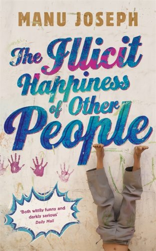 9781848549012: The Illicit Happiness of Other People: A Darkly Comic Novel Set in Modern India