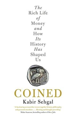Coined: The Rich Life of Money and How Its History Has Shaped Us: Sehgal, Kabir