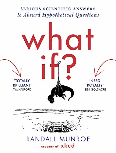 9781848549579: What If?: Serious Scientific Answers to Absurd Hypothetical Questions