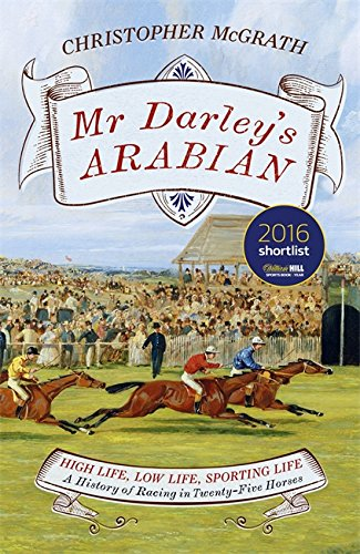 9781848549838: Mr Darley's Arabian: High Life, Low Life, Sporting Life: A History of Racing in 25 Horses: Shortlisted for the William Hill Sports Book of the Year Award