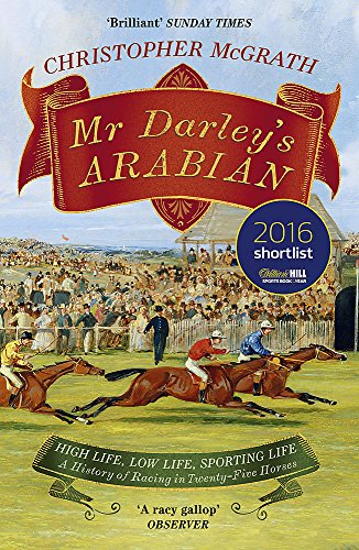 9781848549852: Mr Darley's Arabian: High Life, Low Life, Sporting Life: A History of Racing in 25 Horses: Shortlisted for the William Hill Sports Book of the Year Award