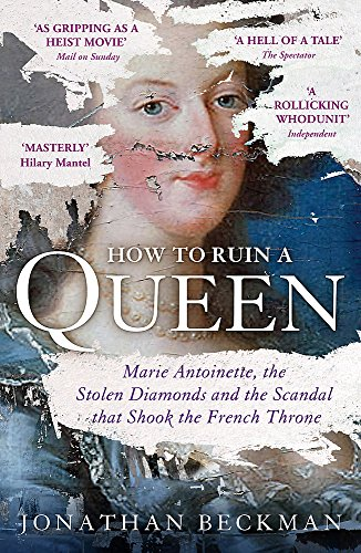 9781848549975: How to Ruin a Queen: Marie Antoinette, the Stolen Diamonds and the Scandal that Shook the French Throne
