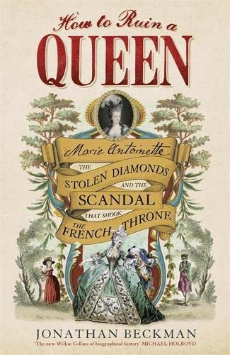 9781848549982: How to Ruin a Queen: Marie Antoinette, the Stolen Diamonds and the Scandal that Shook the French Throne