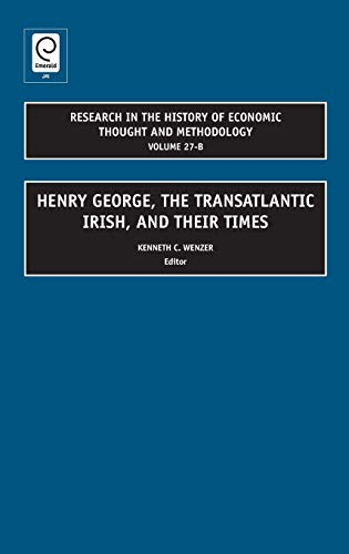 Henry George, the Transatlantic Irish, and Their Times (Research in the History of Economic Thought...