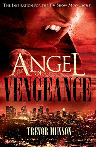 9781848568556: Angel of Vengeance: The Story Which Inspired the TV Show Moonlight