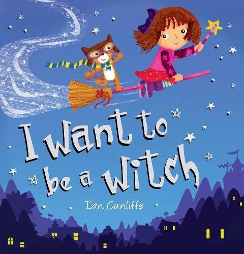 I Want to be a Witch: Cunliffe, Ian