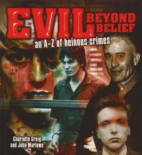 9781848580008: Evil Beyond Belief: An A-Z of Heinous Crimes
