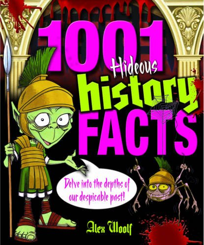 1001 Hideous History Facts: Delve into the: Woolf, Alex