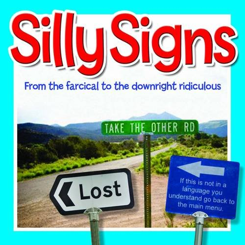 9781848584174: Silly Signs: From the Farcical to the Downright Ridiculous.