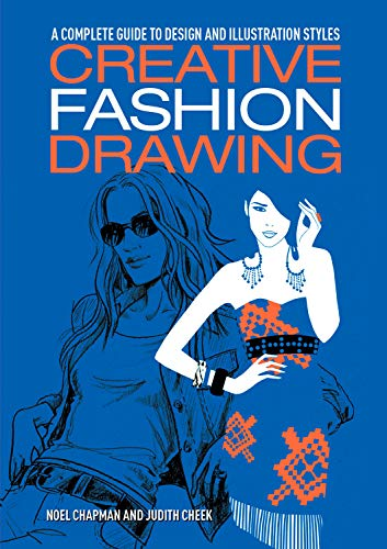 Creative Fashion Drawing: A Complete Guide to Design, Styles and Illustration (Essential Guide to ...