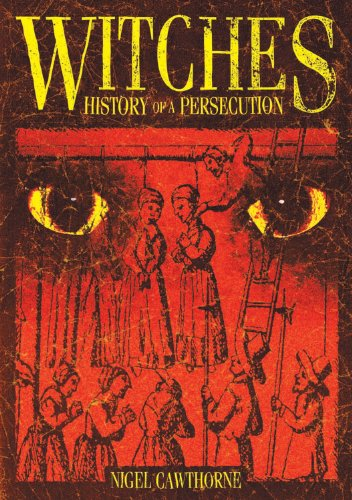 Witches: History of a Persecution: Cawthorne, Nigel