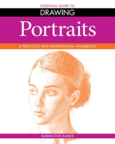 Portraits: A Practical and Inspirational Workbook (Essential Guides to Drawing): Barber, Barrington