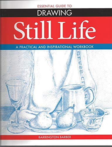 9781848588080: Essential Guide to Drawing: Still Life - A Practical and Inspirational Workbook