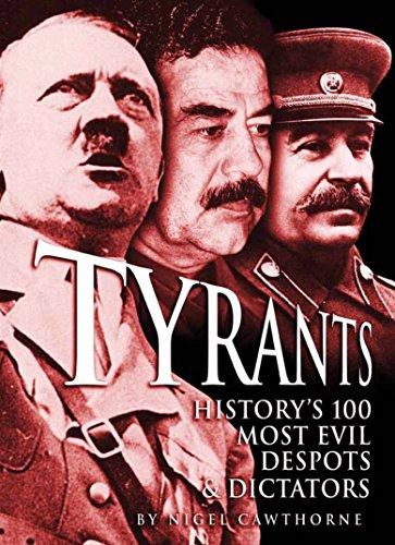 9781848588295: Tyrants: History's 100 Most Evil Despots & Dictators