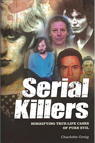 9781848588332: Serial Killers: Horrifying True-Life Cases of Pure Evil