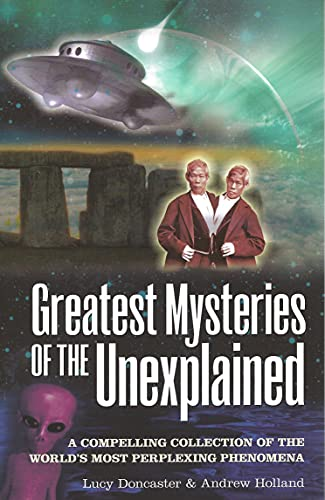 Greatest Mysteries of the Unexplained: A Compelling Collection of the World's Most Perplexing ...